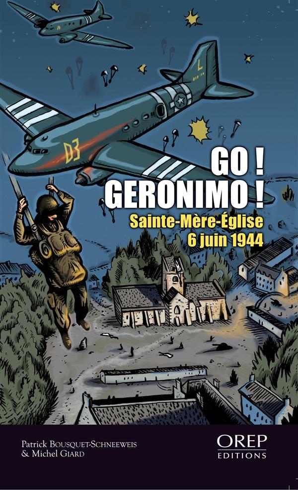 Go ! Géronimo ! Saint-Mère-Eglise, 6 juin 1944