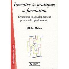 Inventer Des Pratiques De Formation ; Dynamiser Un Developpement Personnel Et Professionnel