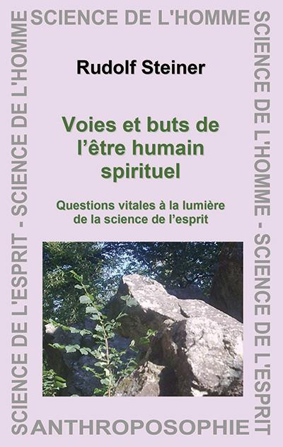 Voies et buts de l'être humain spirituel ; questions vitales à la lumière de la science de l'esprit