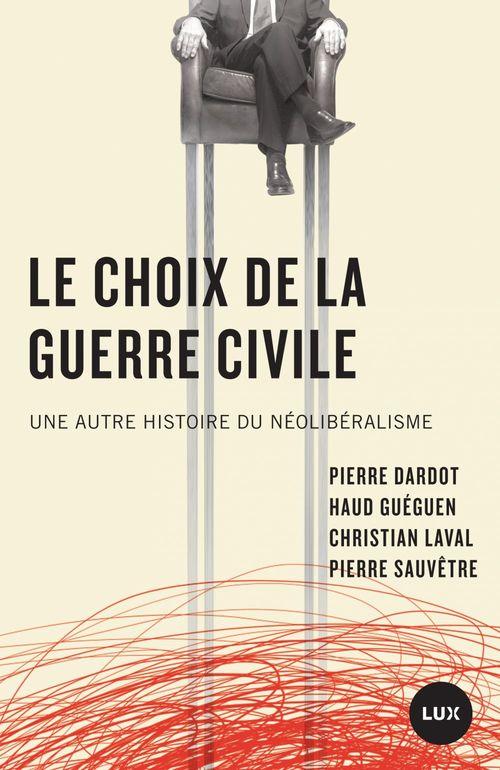 Le choix de la guerre civile  - Haud Guéguen  - Pierre Sauvêtre  - Dardot/Laval/Gueguen  - Christian LAVAL  - Pierre DARDOT