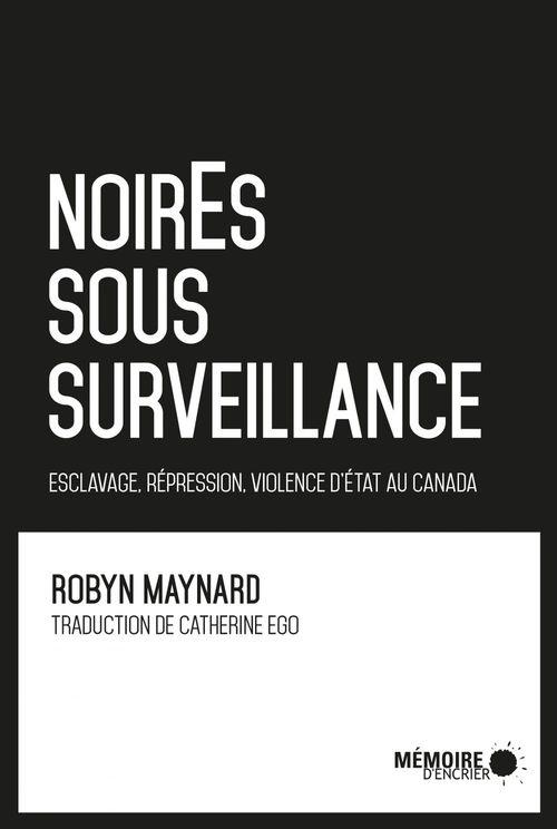 Noir.e.s sous surveillance ; esclavage, répression et violence d'Etat au Canada