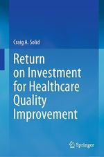 Return on Investment for Healthcare Quality Improvement