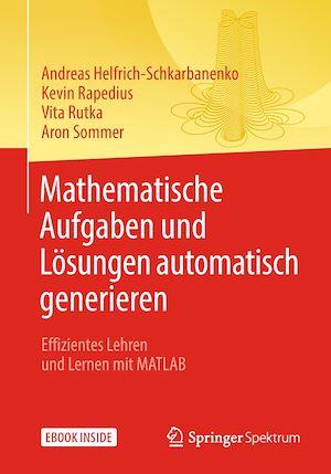 Mathematische Aufgaben und Lösungen automatisch generieren  - Kevin Rapedius  - Vita Rutka  - Andreas Helfrich-Schkarbanenko  - Aron Sommer