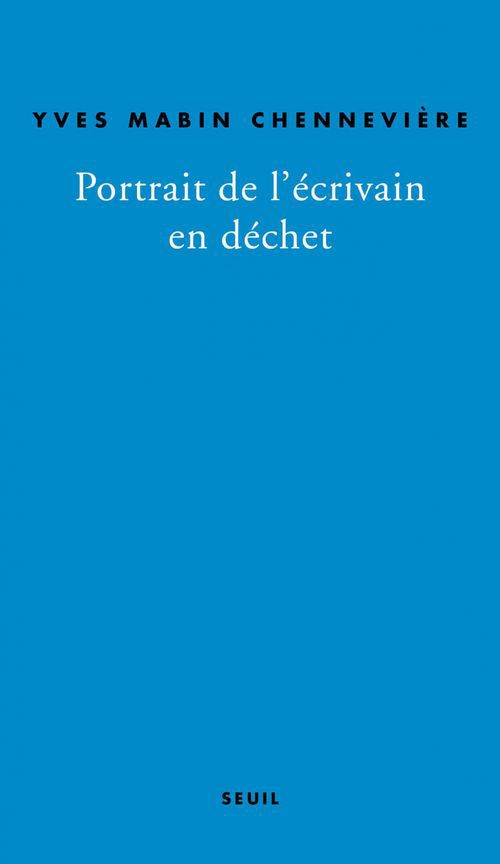 Portrait de l'écrivain en déchet  - Yves Mabin-Chennevière