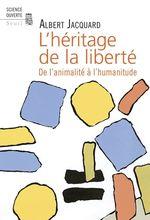 Vente Livre Numérique : L'Héritage de la liberté . De l'animalité à l'humanitude  - Albert Jacquard