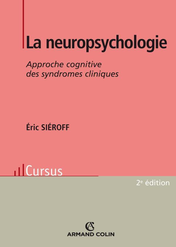 La Neuropsychologie ; Approche Cognitive Des Syndromes Cliniques (2e Edition)