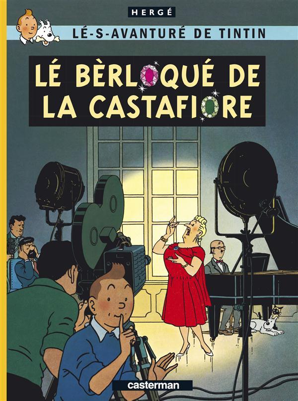 Les aventures de Tintin ; lés-s-avanturé de Tinin t.21 ; lé bèrloqué de la Castafiore