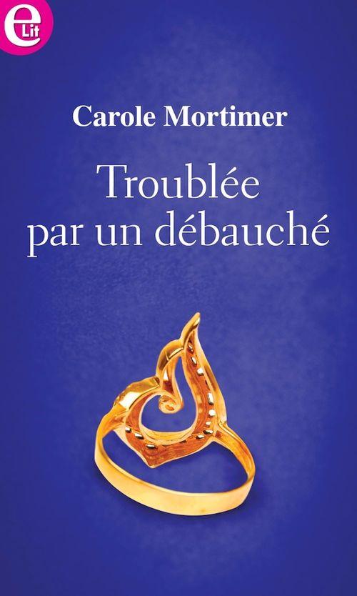Vente EBooks : Troublée par un débauché  - Carole Mortimer
