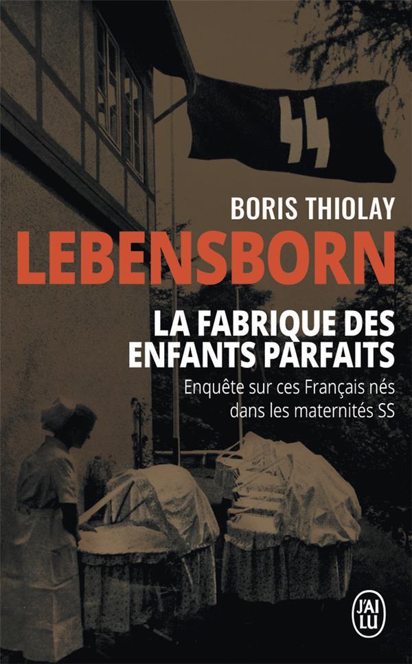 Lebensborn : la fabrique des enfants parfaits - ces francais qui sont nes dans une maternite ss