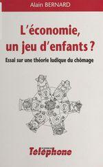Vente EBooks : L'Économie, un jeu d'enfants ?  - Alain Bernard - Bernard
