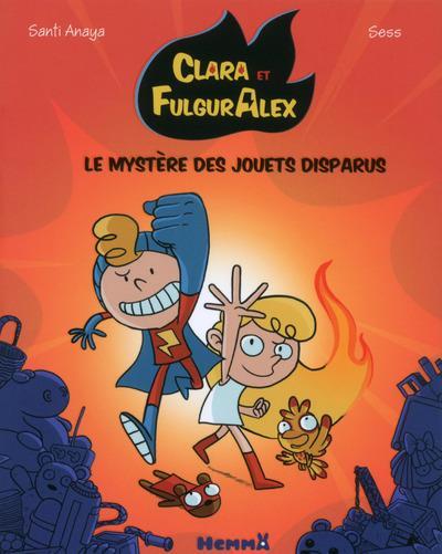 Clara et FulgurAlex T.1 ; le mystère des jouets disparus