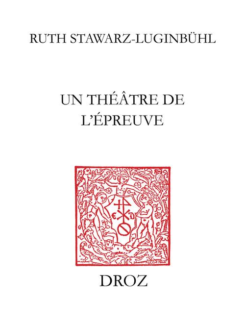 Un theatre de l'epreuve. tragedies huguenotes en marge des guerres de religion en france (1550-1573)