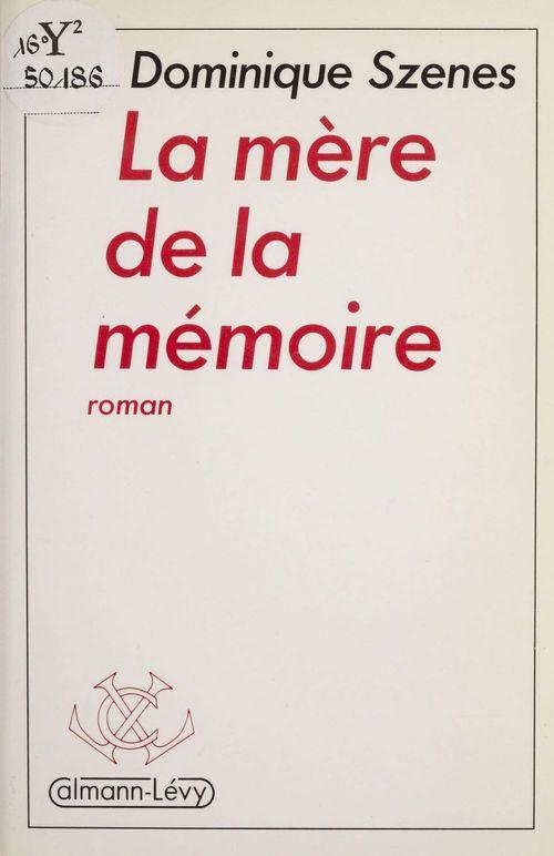 La Mère de la mémoire  - Dominique Szenes