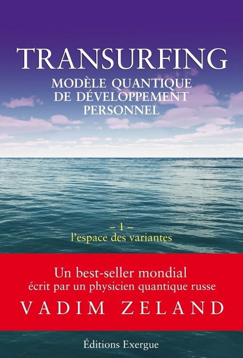 Transurfing ; modèle quantique de développement personnel t.1 ; l'espace des variantes