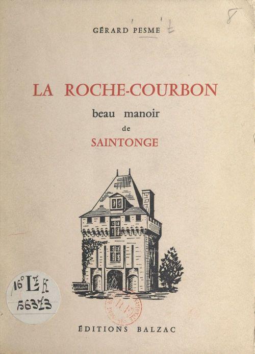 La Roche-Courbon, beau manoir de Saintonge  - Gérard Pesme