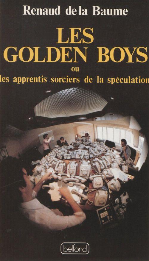 Les Golden boys ou les Apprentis sorciers de la spéculation