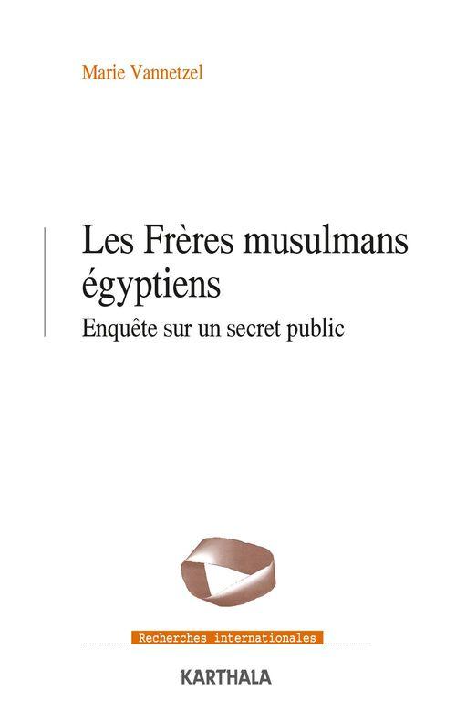 Les frères musulmans égyptiens ; enquête sur un secret public