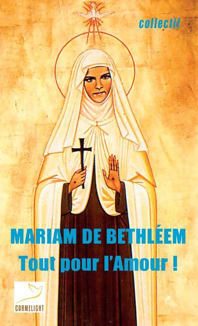MARIAM DE BETHLEEM - TOUT POUR L'AMOUR !