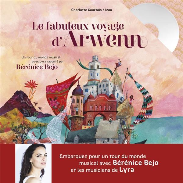 Le fabuleux voyage d'Arwenn ; un tour du monde musical avec Lyra raconté par Bérénice Bejo