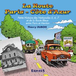 La route paris-cote d'azur ; petite histoire des nationales 5,6,7 et de la route bleue entre paris et menton