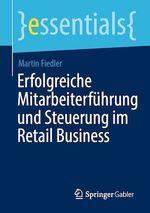 Erfolgreiche Mitarbeiterführung und Steuerung im Retail Business  - Martin Fiedler
