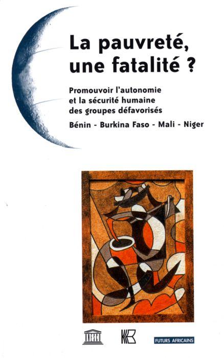 La pauvreté, une fatalité ? ; promouvoir l'autonomie et la sécurité humaine des groupes défavorisés ; Bénin, Burkina Faso, Mali, Niger