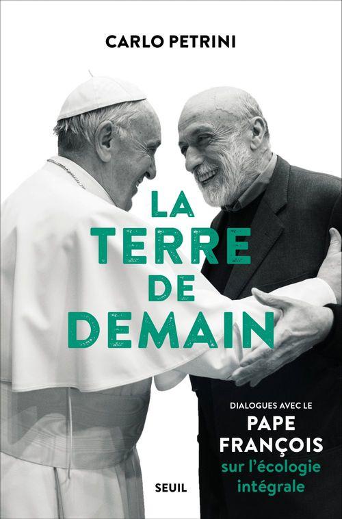 La terre de demain - dialogues avec le pape francois sur l'ecologie integrale