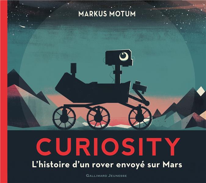 Curiosity ; l'histoire d'un rover envoye sur Mars