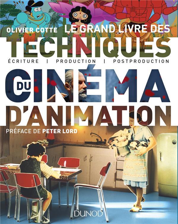 Le grand livre des techniques du cinéma d'animation ; du film au jeu video : écriture, production, post-production, diffusion
