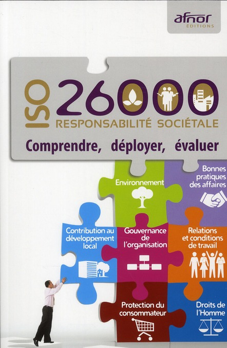 Responsabilite Societale - Iso 26000 ; Comprendre, Mettre En Oeuvre, Evaluer