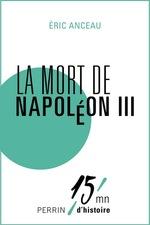 Les derniers jours de Napoléon III  - Eric ANCEAU - Collectif