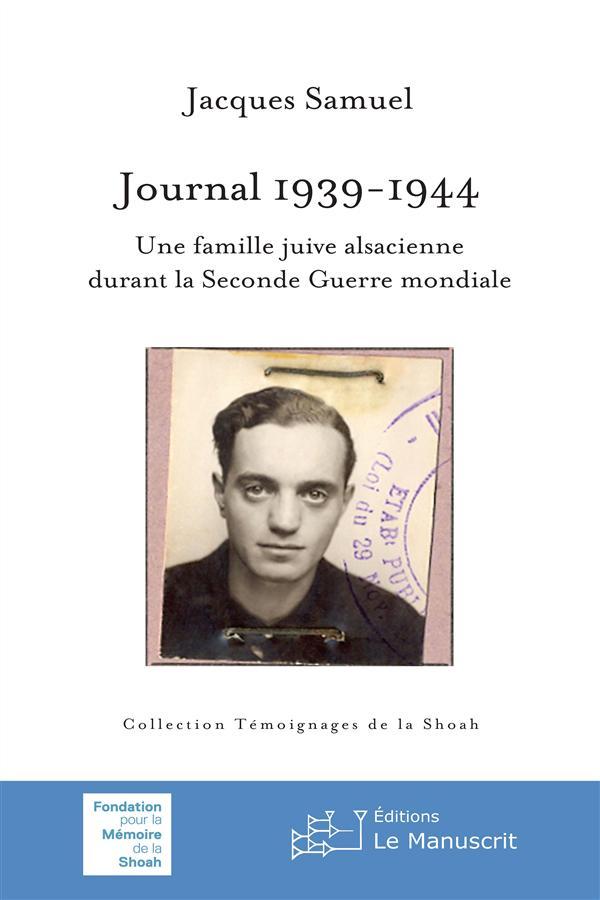 Journal 1939-1945 ; une famille juive alsacienne durant la Seconde Guerre mondiale