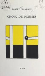 Choix de poèmes  - Robert Delahaye