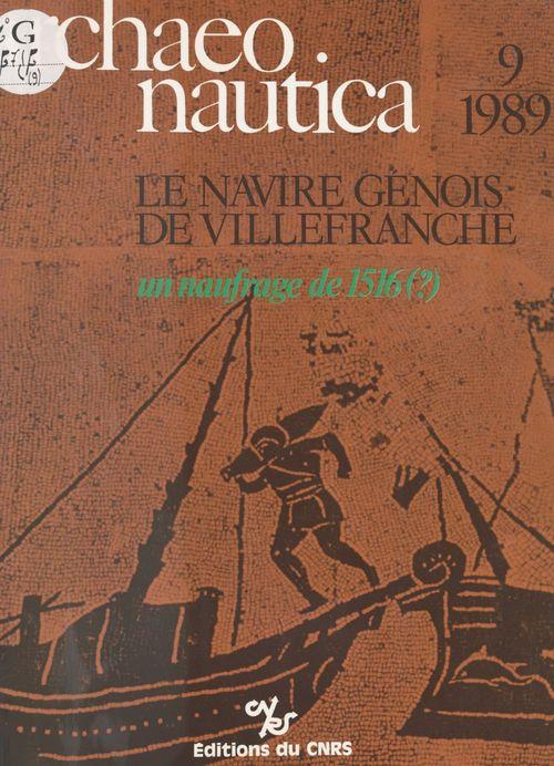 Archaeonautica(9):Le Navire génois de Villefranche, un naufrage de 1516 ?  - . Collectif