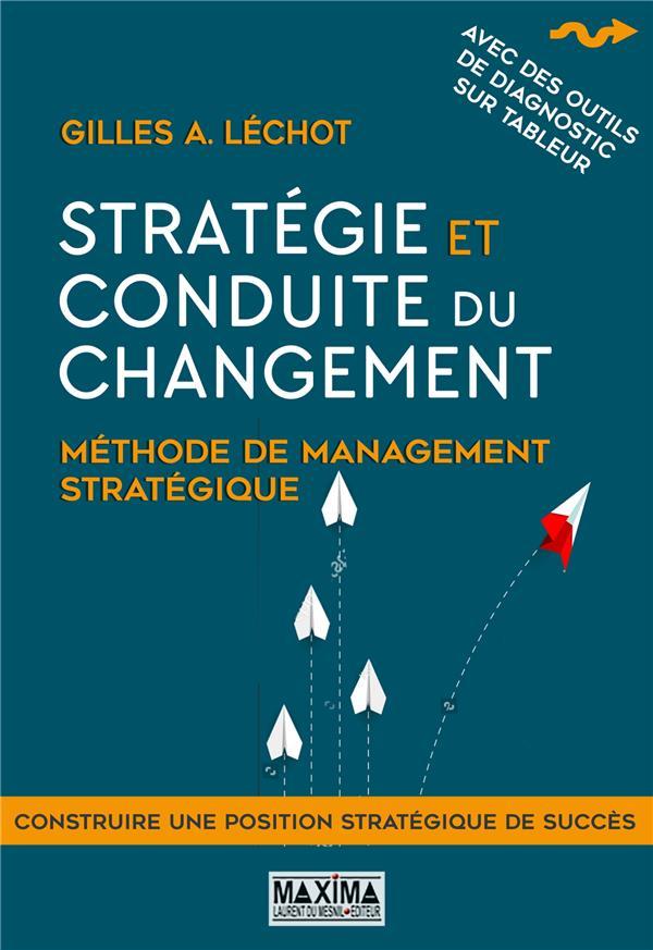 STRATEGIE ET CONDUITE DU CHANGEMENT  -  METHODE DE MANAGEMENT STRATEGIQUE (2E EDITION) LECHOT GILLES