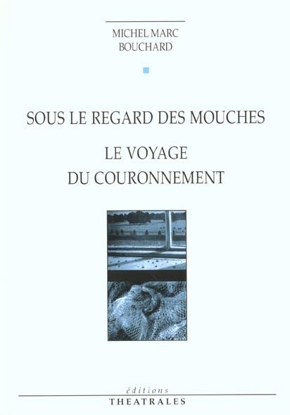 SOUS LE REGARD DES MOUCHES - LE VOYAGE DU COURONNEMENT