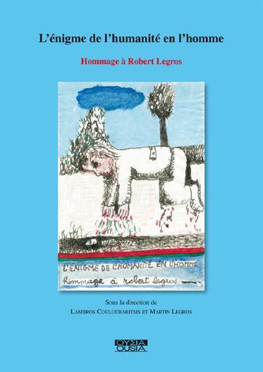 L'énigme de l'humanité en l'homme ; hommage à Robert Legros