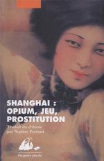 Couverture de Shanghai : opium, jeu, prostitution