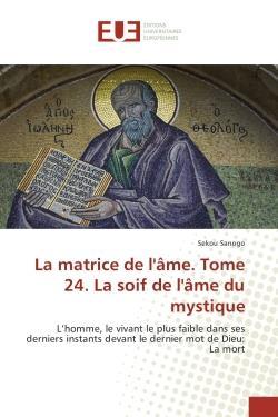 La matrice de l'ame. tome 24. la soif de l'ame du mystique - l'homme, le vivant le plus faible dans