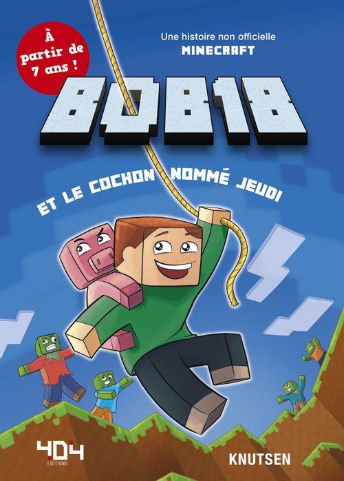 Minecraft : Bob18 et le cochon nommé jeudi - Roman junior - De 7 à 11 ans
