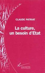 La culture, un besoin d'etat  - Claude Patriat