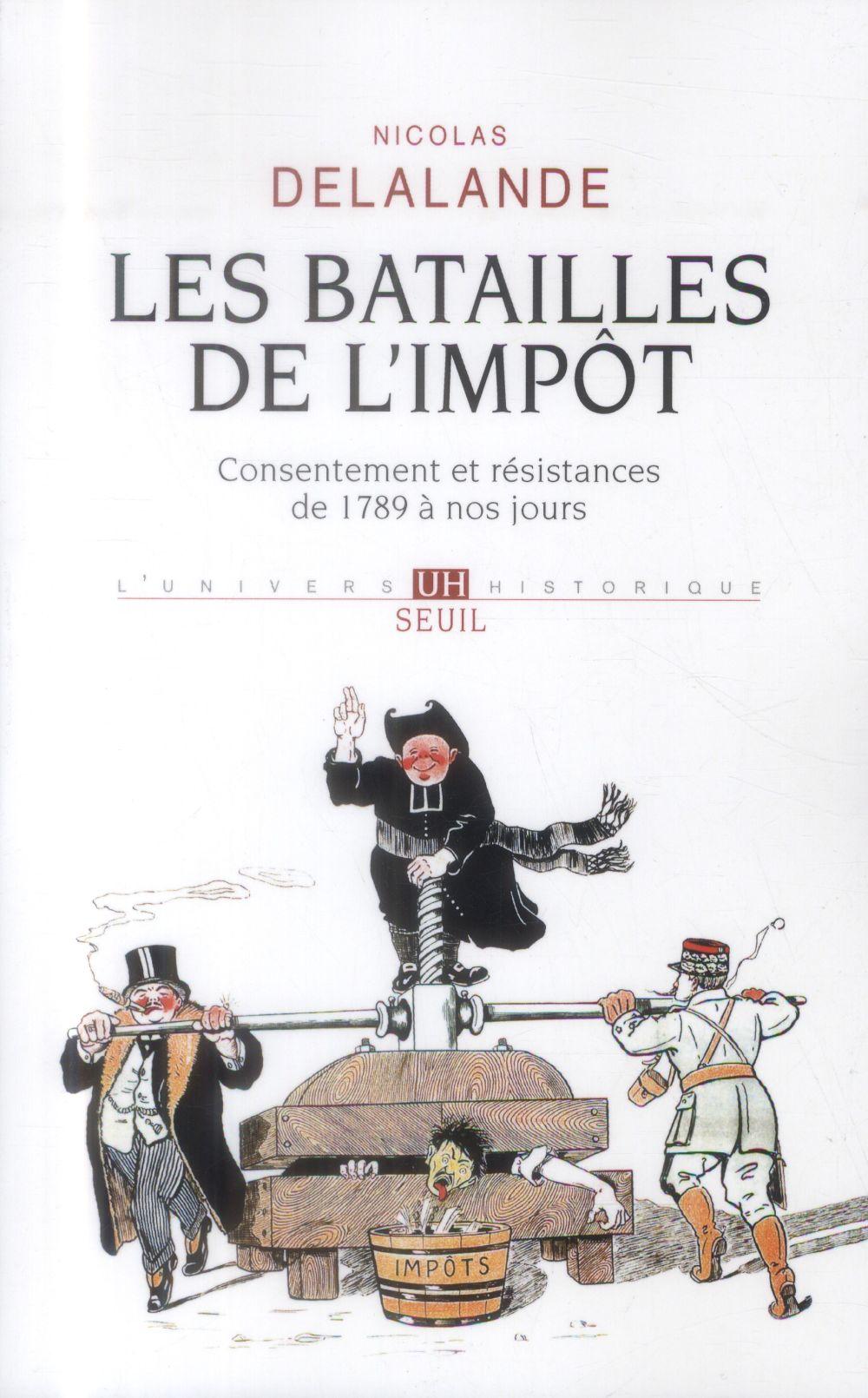 Les batailles de l'impôt ; consentement et résistances de 1789 à nos jours (2e édition)