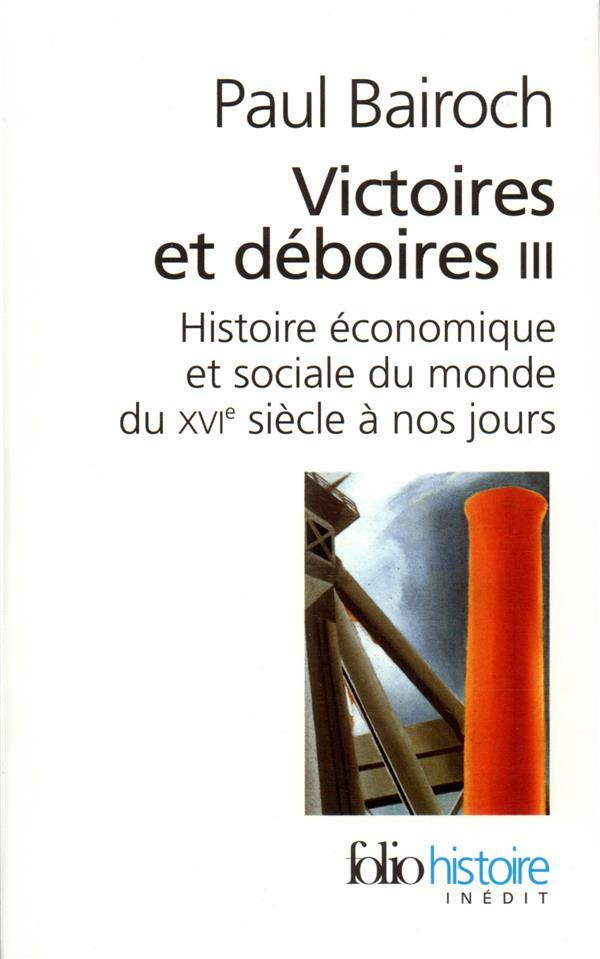 BAIROCH, PAUL - VICTOIRES ET DEBOIRES T.3  -  HISTOIRE ECONOMIQUE ET SOCIALE DU MONDE DU XVIE SIECLE A NOS JOURS
