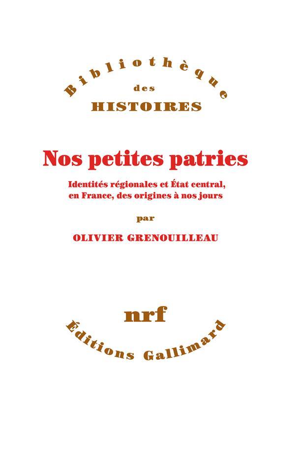 Nos petites patries ; identités régionales et Etat central, en France, des origines à nos jours
