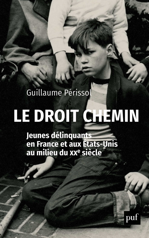 Le droit chemin ; jeunes délinquants en France et aux Etats-Unis au milieu du XXe siècle
