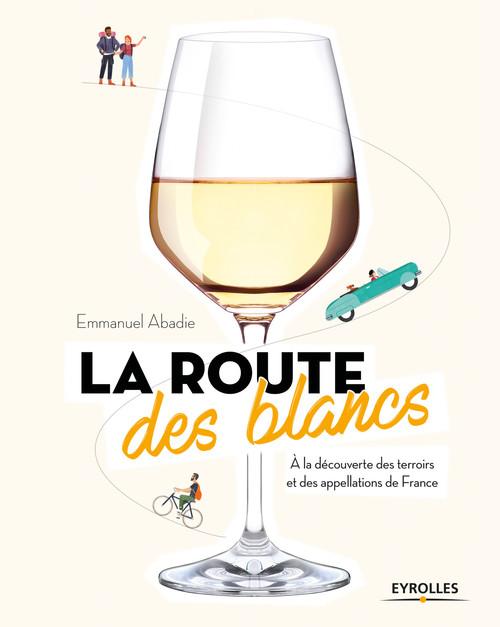 la route des blancs ; à la découverte des terroirs et des appellations de France