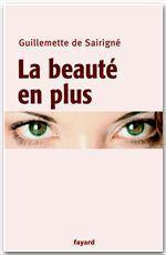 La beauté en plus  - Guillemette de SAIRIGNÉ - Sairigne Guillemette
