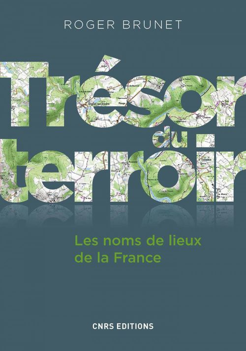 Trésor du terroir ; les noms de lieux de la France