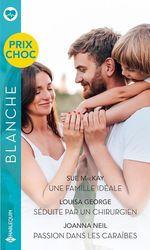 Vente EBooks : Une famille idéale - Séduite par un chirurgien - Passion dans les Caraïbes  - Joanna Neil - Sue MacKay - Louisa George