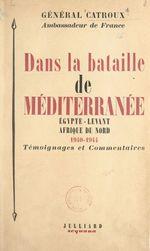 Dans la bataille de Méditerranée : Égypte, Levant, Afrique du Nord, 1940-1944  - Georges Catroux